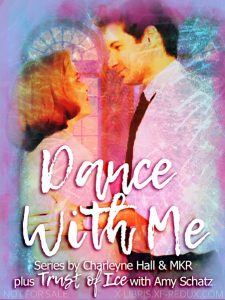 Book Cover: Dance With Me Series by Char Hall & MKR
