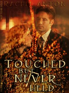 Book Cover: Touched but Never Held by Rachel Anton