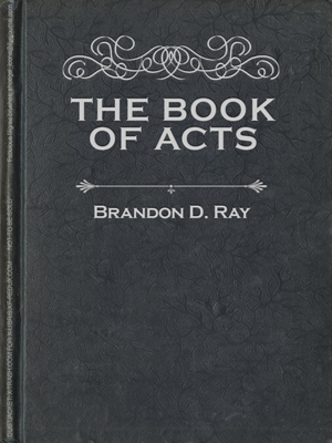 Book of Acts, The, by Brandon D Ray