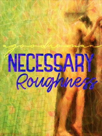 Necessary Roughness by agoodwoman